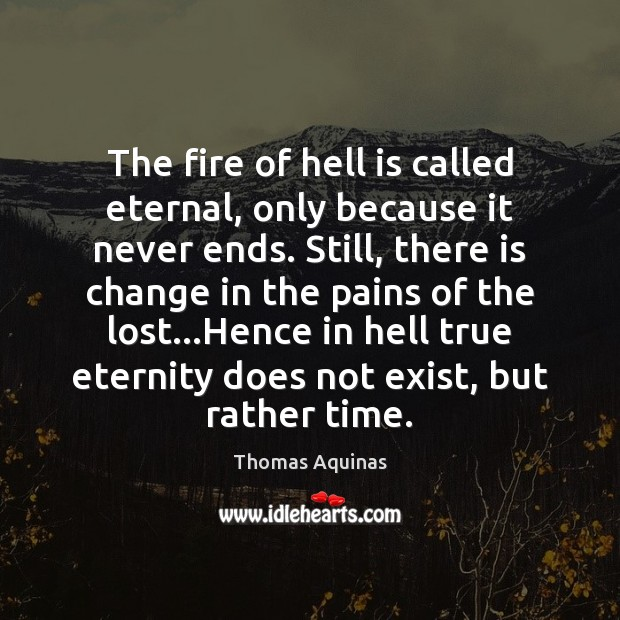 The fire of hell is called eternal, only because it never ends. Image