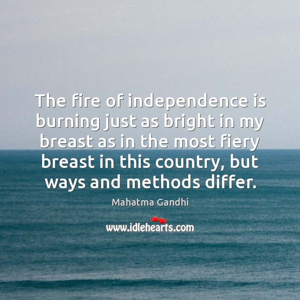 The fire of independence is burning just as bright in my breast Independence Quotes Image