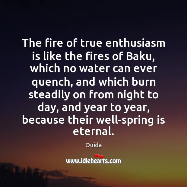 The fire of true enthusiasm is like the fires of Baku, which Image