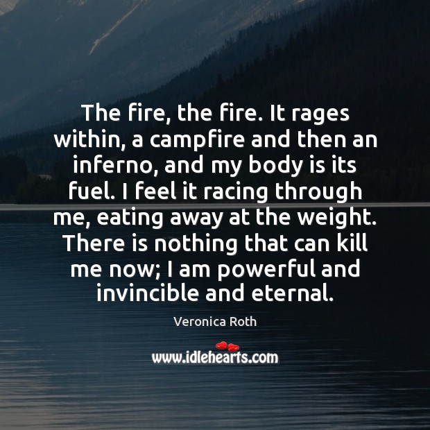 The fire, the fire. It rages within, a campfire and then an Image