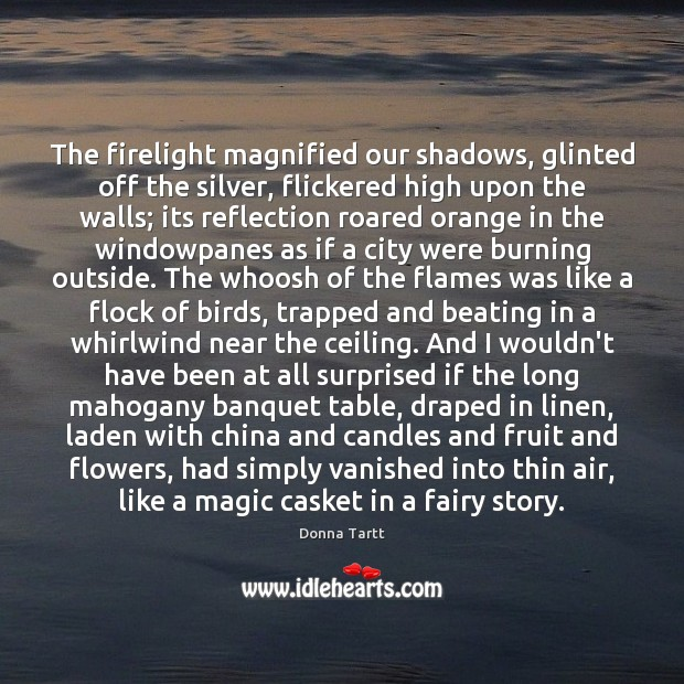 Image, The firelight magnified our shadows, glinted off the silver, flickered high upon
