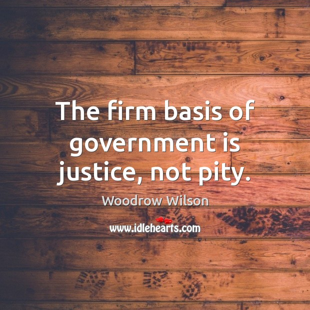 Image, The firm basis of government is justice, not pity.
