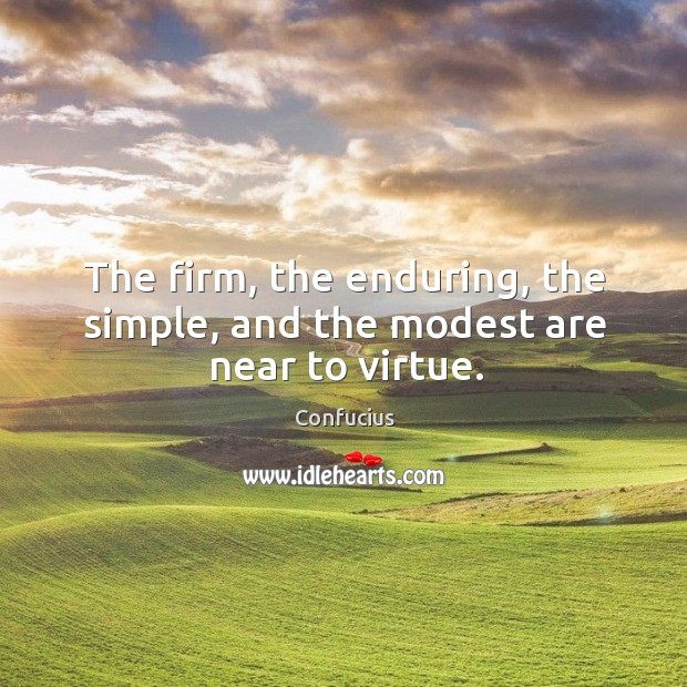 The firm, the enduring, the simple, and the modest are near to virtue. Image