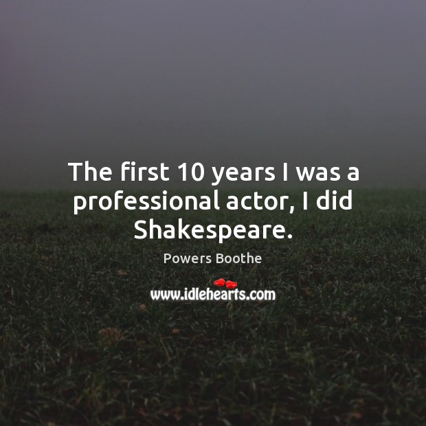 The first 10 years I was a professional actor, I did Shakespeare. Image
