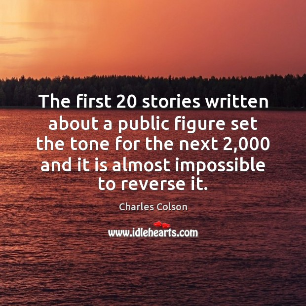 The first 20 stories written about a public figure set the tone for Charles Colson Picture Quote