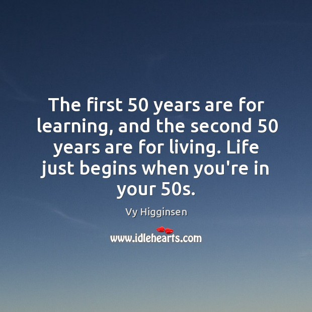 The first 50 years are for learning, and the second 50 years are for Image