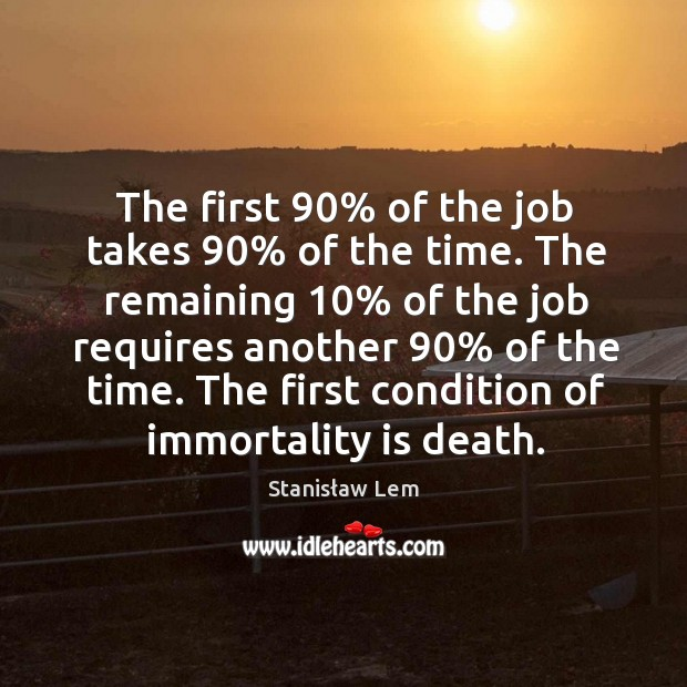 The first 90% of the job takes 90% of the time. The remaining 10% of Image