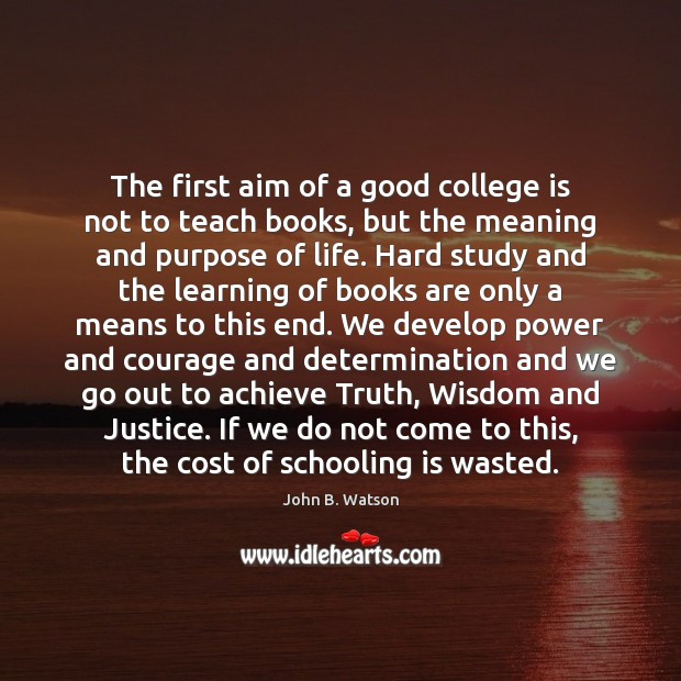 The first aim of a good college is not to teach books, College Quotes Image