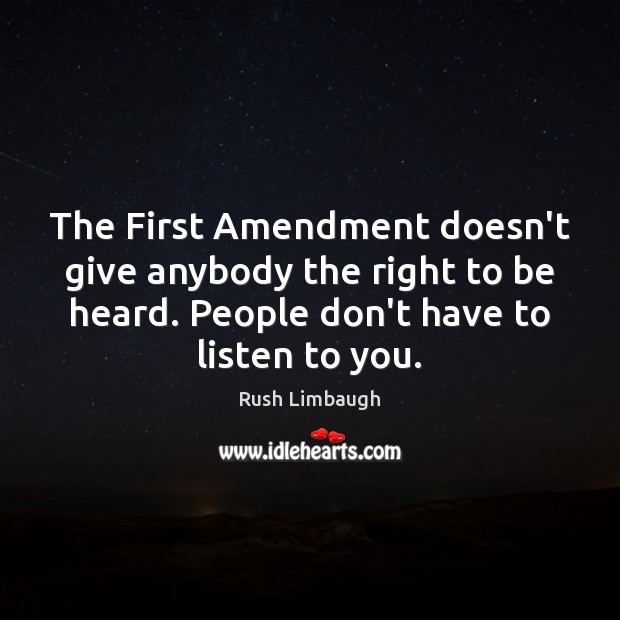 The First Amendment doesn't give anybody the right to be heard. People Image