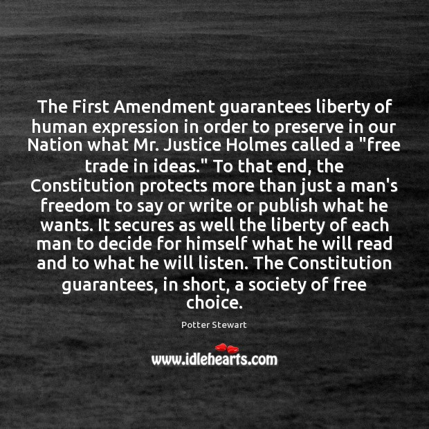 The First Amendment guarantees liberty of human expression in order to preserve Potter Stewart Picture Quote
