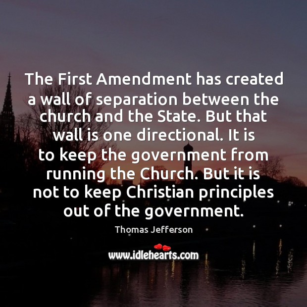 The First Amendment has created a wall of separation between the church Government Quotes Image