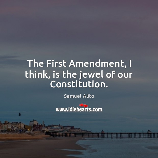 The First Amendment, I think, is the jewel of our Constitution. Image