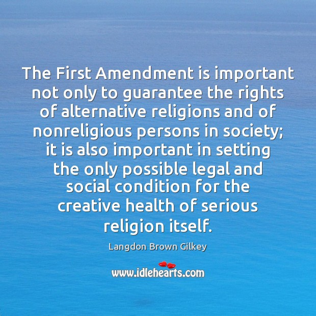 The First Amendment is important not only to guarantee the rights of Langdon Brown Gilkey Picture Quote