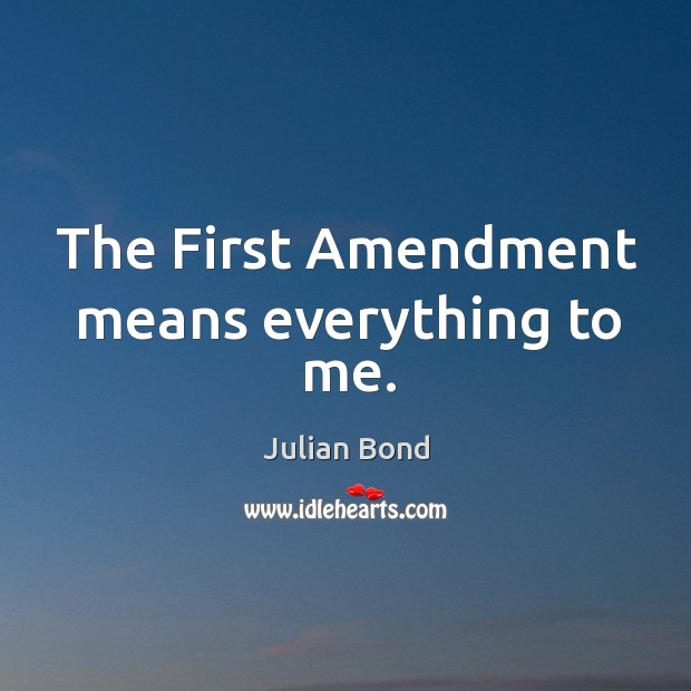 Image, The First Amendment means everything to me.