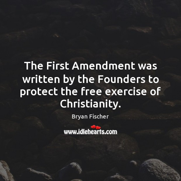 Image, The First Amendment was written by the Founders to protect the free