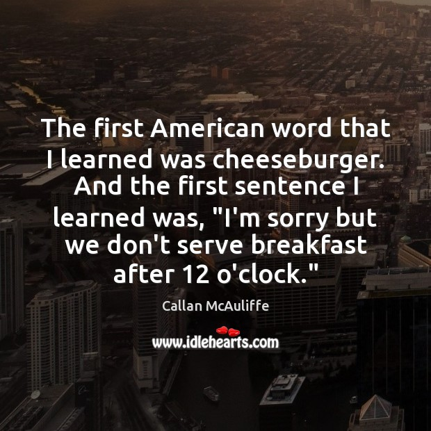 Image, The first American word that I learned was cheeseburger. And the first
