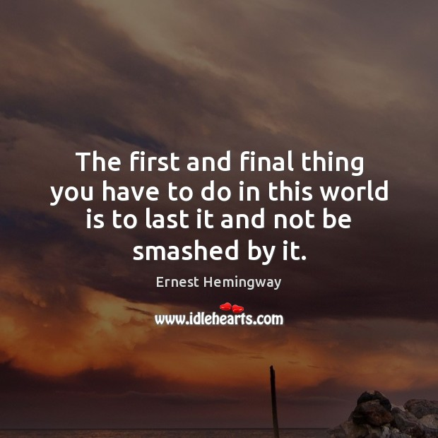 The first and final thing you have to do in this world Ernest Hemingway Picture Quote