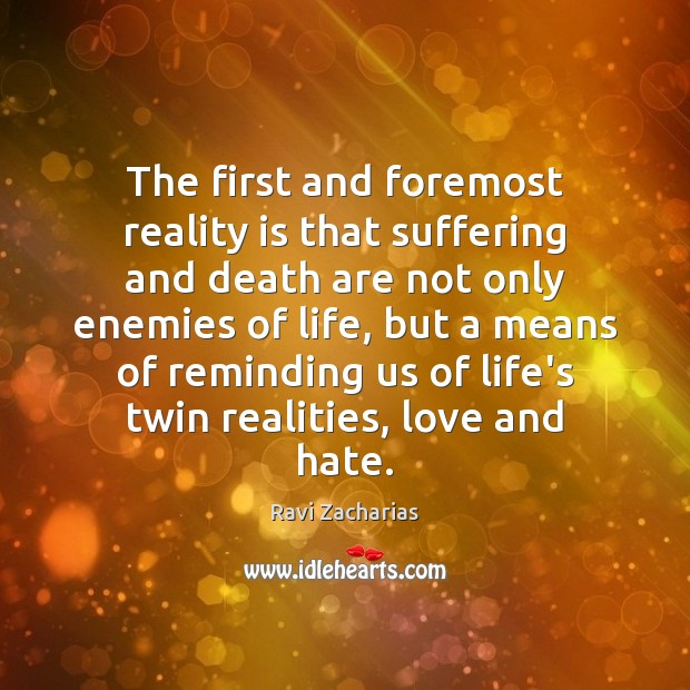 The first and foremost reality is that suffering and death are not Love and Hate Quotes Image
