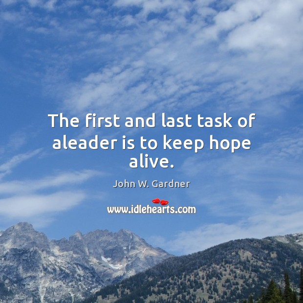Image, The first and last task of aleader is to keep hope alive.