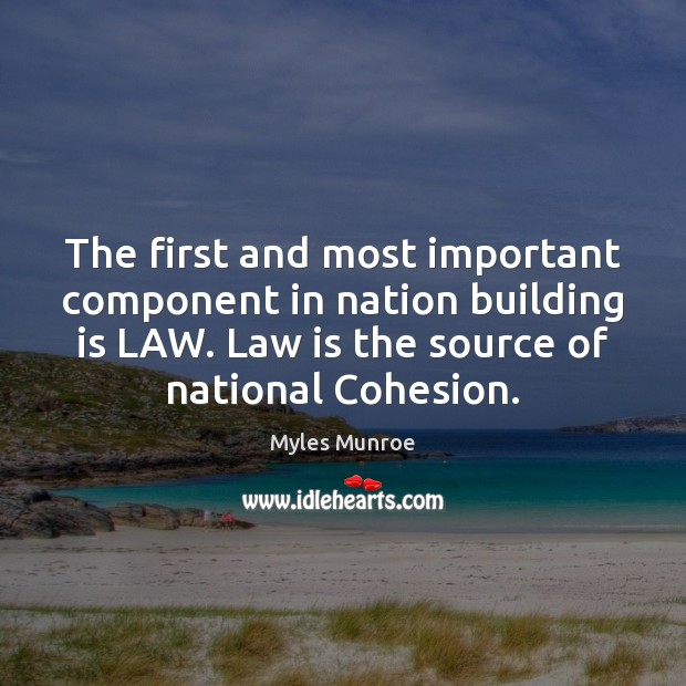 The first and most important component in nation building is LAW. Law Image