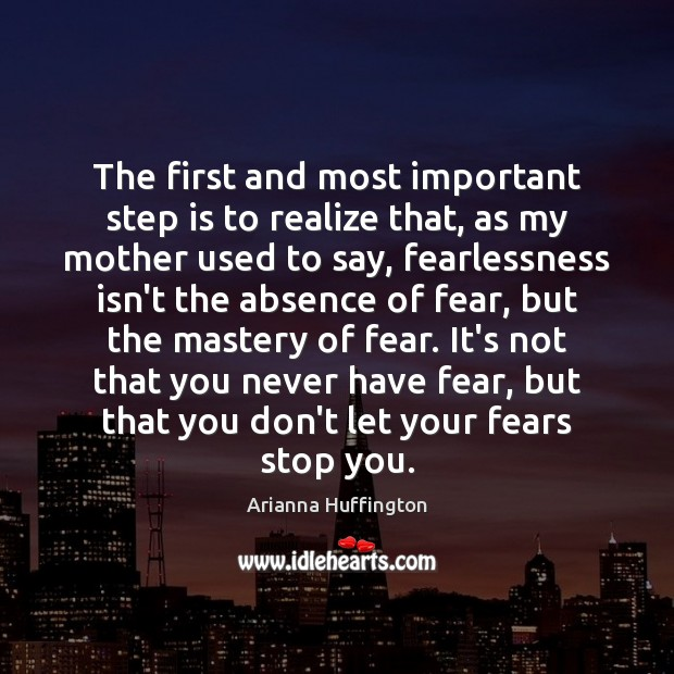 The first and most important step is to realize that, as my Arianna Huffington Picture Quote