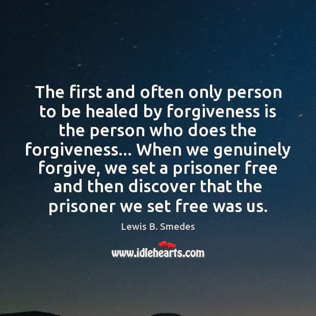 The first and often only person to be healed by forgiveness is Lewis B. Smedes Picture Quote
