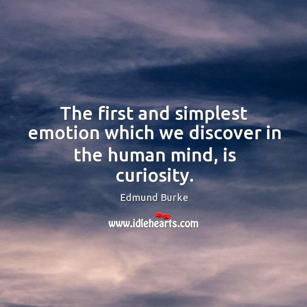 Image, The first and simplest emotion which we discover in the human mind, is curiosity.