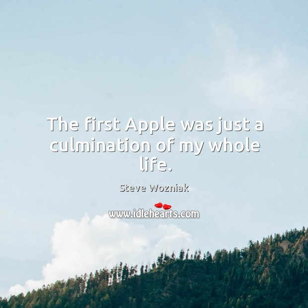 The first apple was just a culmination of my whole life. Image