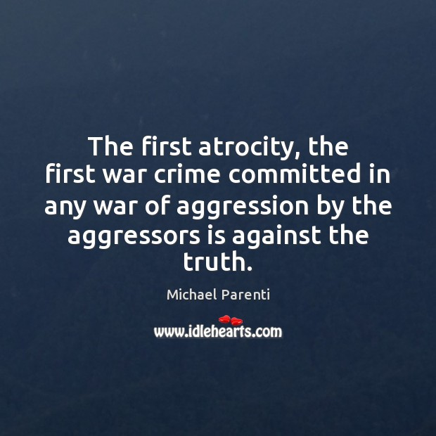 Image, The first atrocity, the first war crime committed in any war of