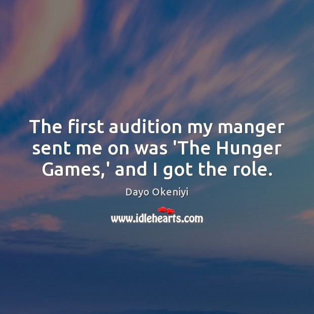 The first audition my manger sent me on was 'The Hunger Games,' and I got the role. Image