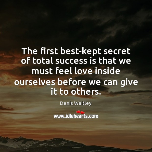 The first best-kept secret of total success is that we must feel Denis Waitley Picture Quote