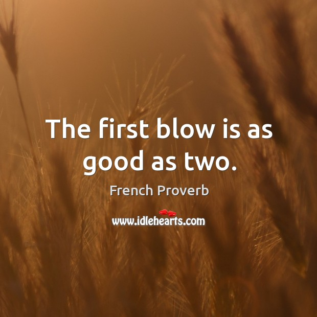 Image, The first blow is as good as two.