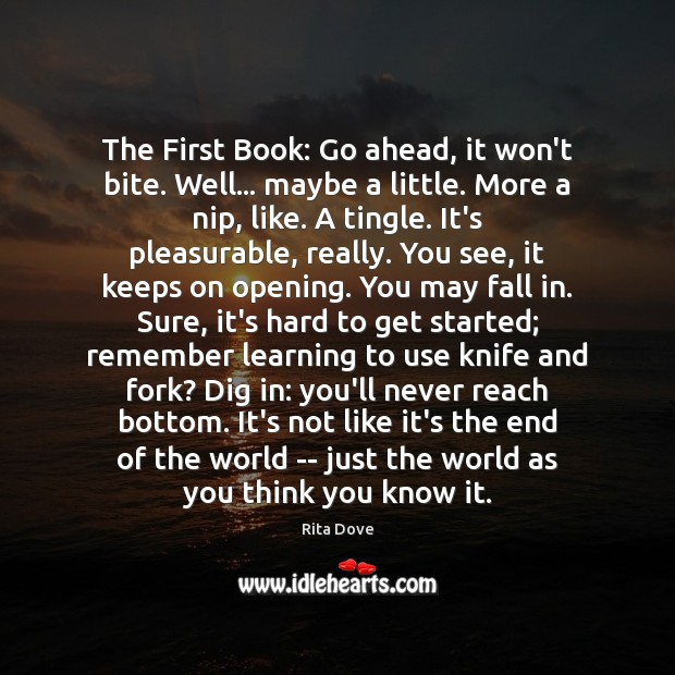 The First Book: Go ahead, it won't bite. Well… maybe a little. Rita Dove Picture Quote
