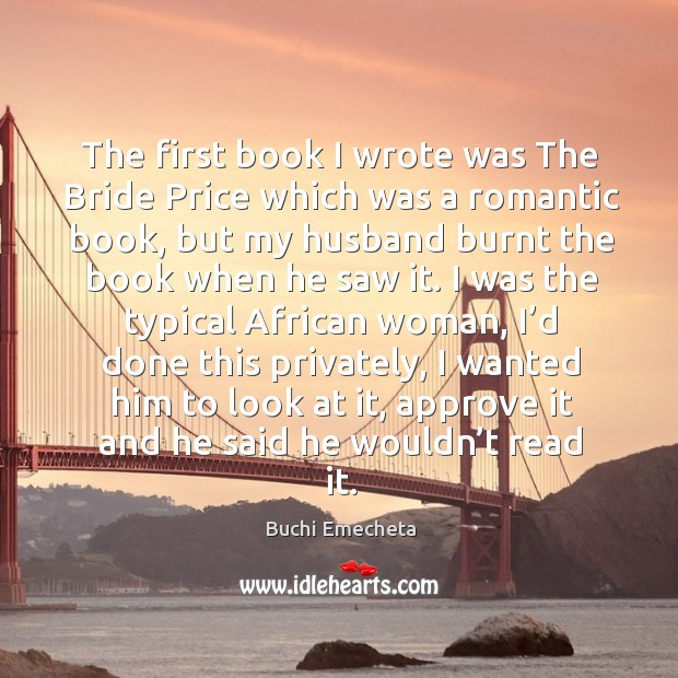 Image, The first book I wrote was the bride price which was a romantic book, but my husband