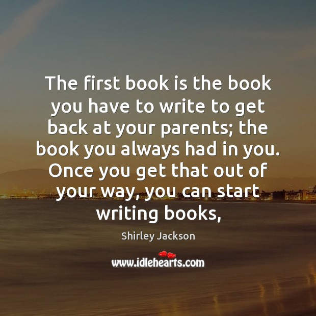The first book is the book you have to write to get Shirley Jackson Picture Quote
