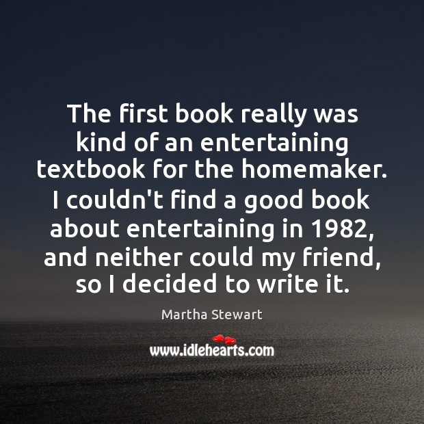 The first book really was kind of an entertaining textbook for the Martha Stewart Picture Quote