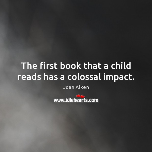 The first book that a child reads has a colossal impact. Image