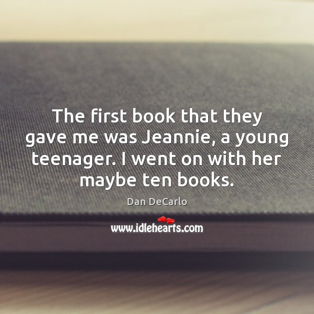 The first book that they gave me was Jeannie, a young teenager. Dan DeCarlo Picture Quote