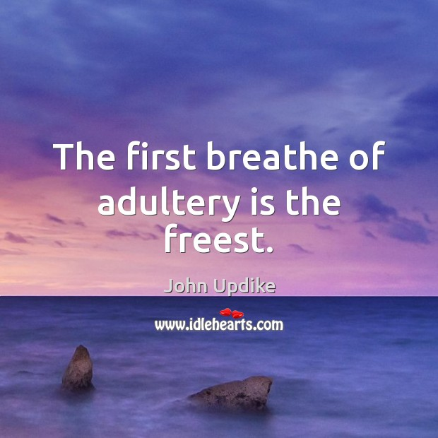 The first breathe of adultery is the freest. Image