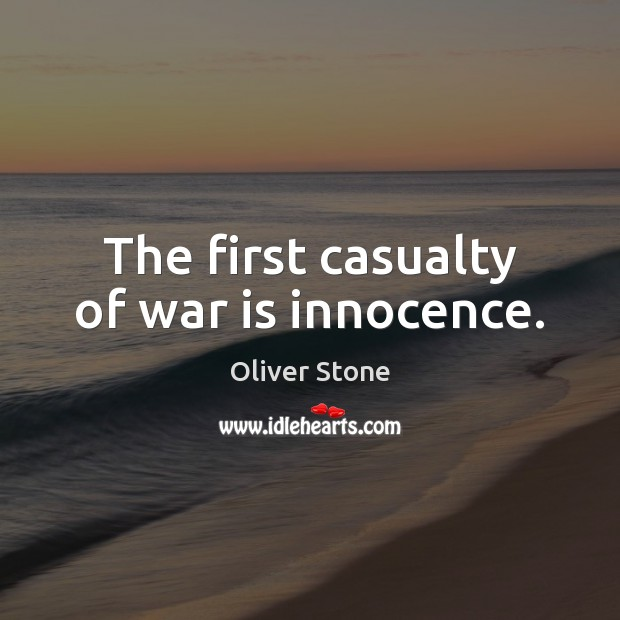 The first casualty of war is innocence. Image