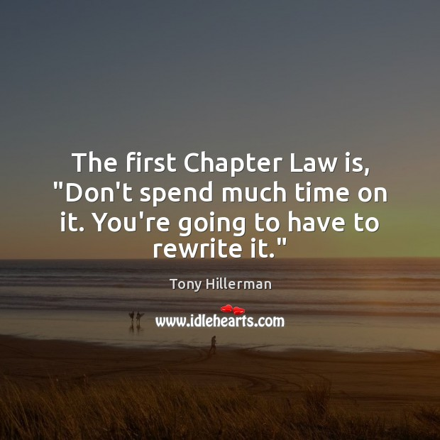 """The first Chapter Law is, """"Don't spend much time on it. You're Tony Hillerman Picture Quote"""