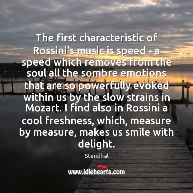 The first characteristic of Rossini's music is speed – a speed which Stendhal Picture Quote