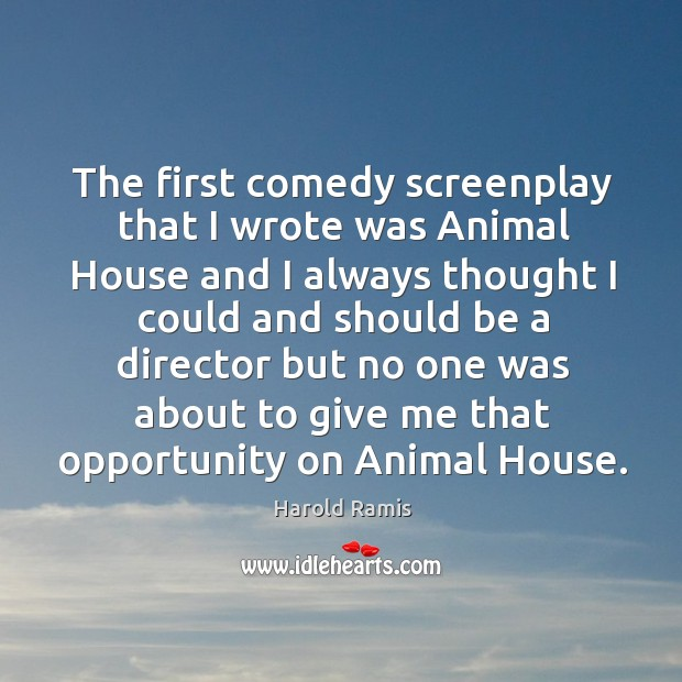 Image, The first comedy screenplay that I wrote was animal house and I always
