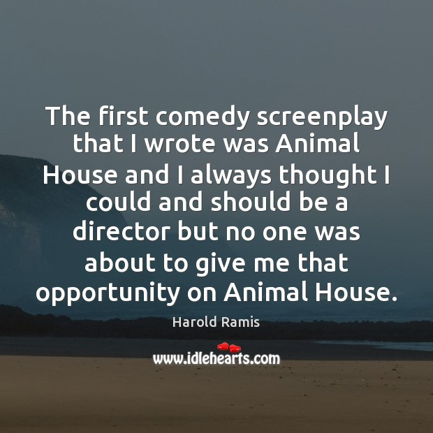 Image, The first comedy screenplay that I wrote was Animal House and I