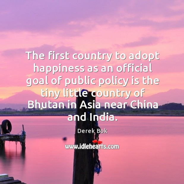The first country to adopt happiness as an official goal of public Image