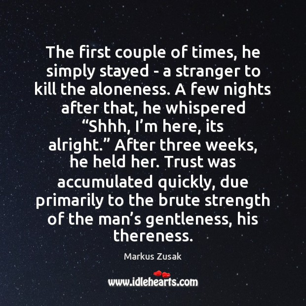 The first couple of times, he simply stayed – a stranger to Markus Zusak Picture Quote