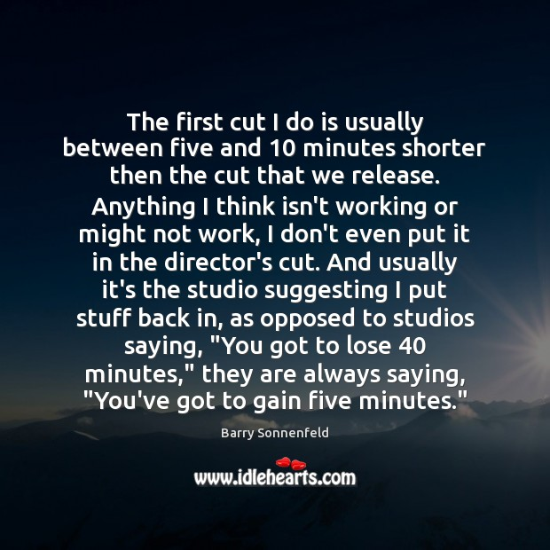 Image, The first cut I do is usually between five and 10 minutes shorter