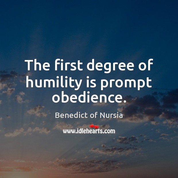 Image, The first degree of humility is prompt obedience.
