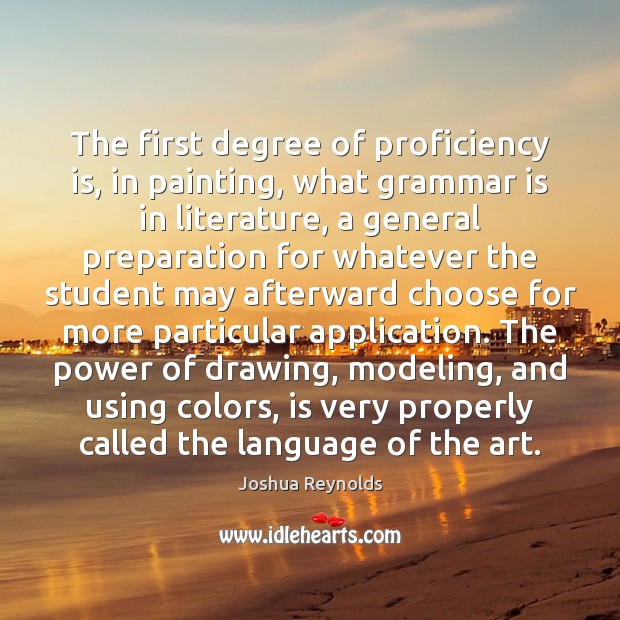 The first degree of proficiency is, in painting, what grammar is in Joshua Reynolds Picture Quote