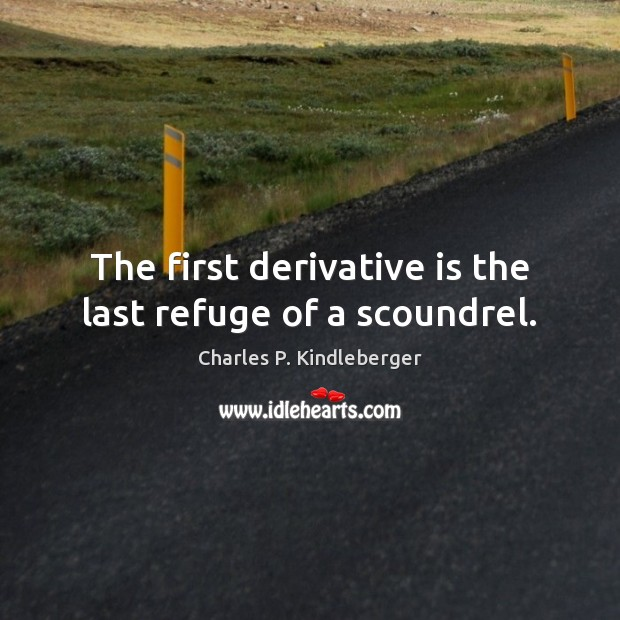 Image, The first derivative is the last refuge of a scoundrel.